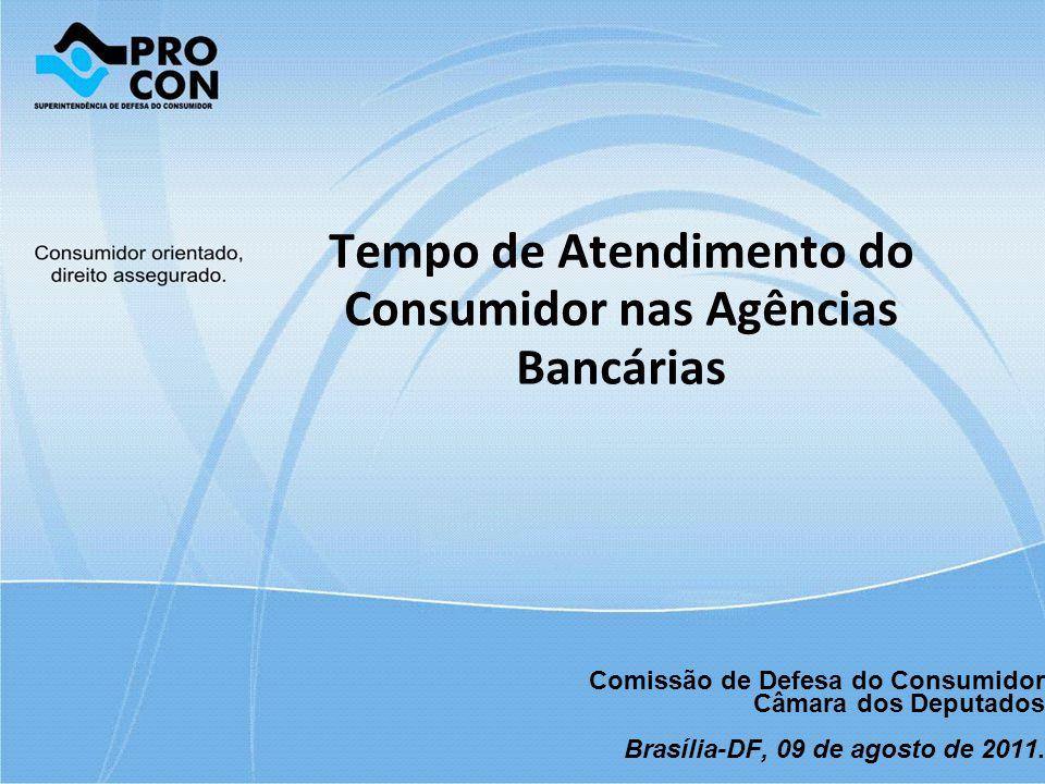 Tempo de Atendimento do Consumidor nas Agências Bancárias Comissão de Defesa do Consumidor Câmara dos Deputados Brasília-DF, 09 de agosto de 2011.