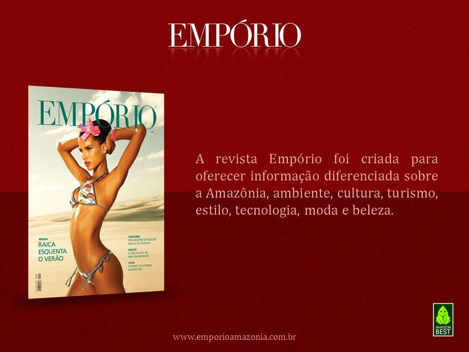 A revista Empório foi criada para oferecer informação diferenciada sobre a Amazônia, ambiente, cultura, turismo, estilo, tecnologia, moda e beleza. ww