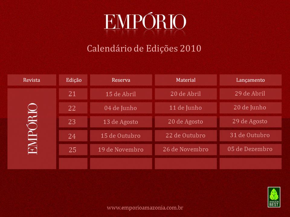 www.emporioamazonia.com.br Calendário de Edições 2010 21 22 23 24 25 15 de Abril 04 de Junho 13 de Agosto 15 de Outubro 19 de Novembro 20 de Abril 11