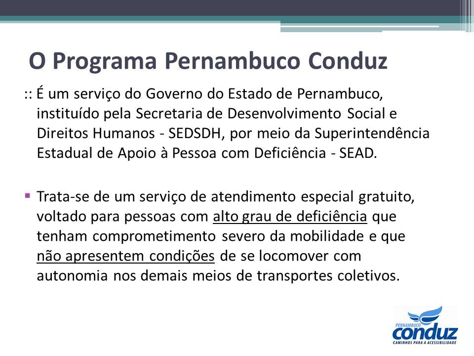 O Programa Pernambuco Conduz :: É realizado através de busca domiciliar com veículos adaptados e acessíveis do tipo van para o transporte confortável e seguro de pessoa com deficiência - PCD.