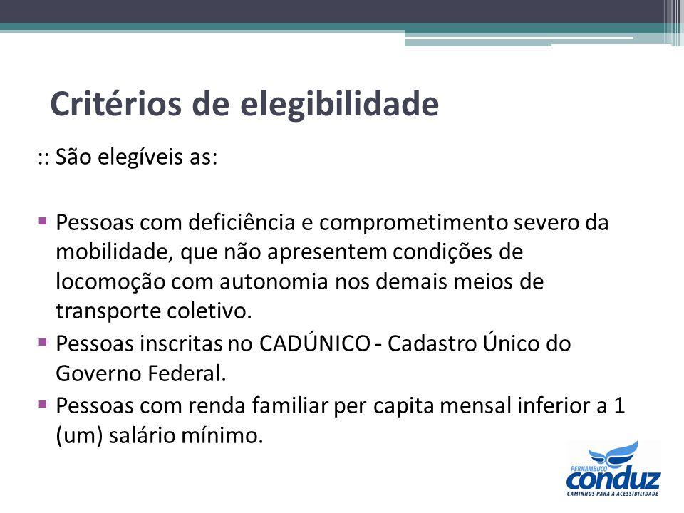 Critérios de elegibilidade :: São elegíveis as: Pessoas com deficiência e comprometimento severo da mobilidade, que não apresentem condições de locomo