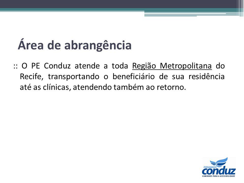 Área de abrangência :: O PE Conduz atende a toda Região Metropolitana do Recife, transportando o beneficiário de sua residência até as clínicas, atend