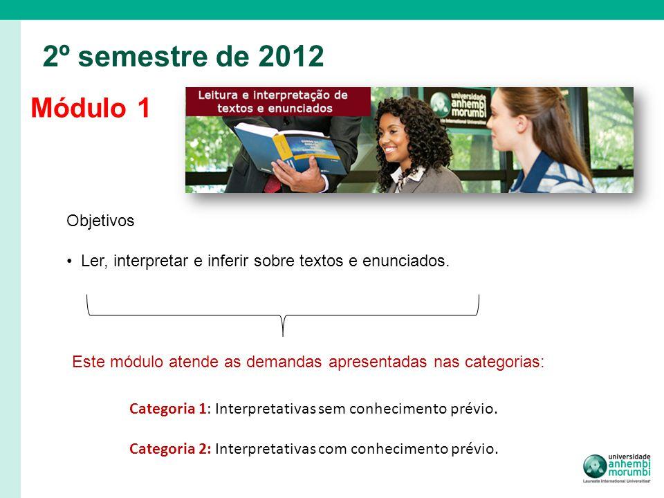 Módulo 1 2º semestre de 2012 Objetivos Ler, interpretar e inferir sobre textos e enunciados. Este módulo atende as demandas apresentadas nas categoria