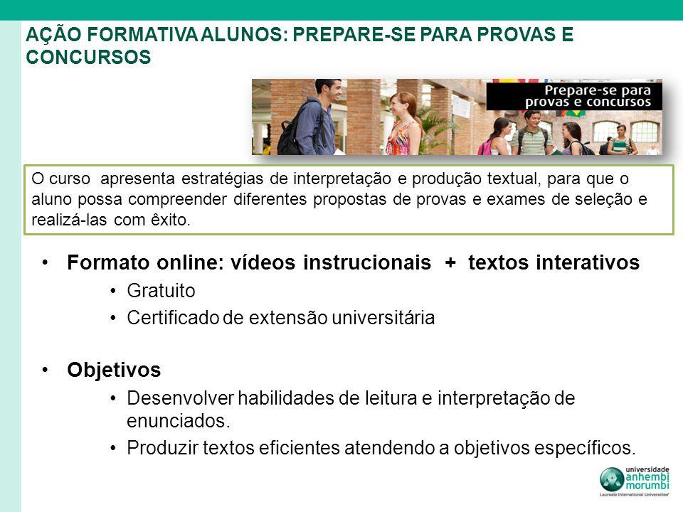 AÇÃO FORMATIVA ALUNOS: PREPARE-SE PARA PROVAS E CONCURSOS Formato online: vídeos instrucionais + textos interativos Gratuito Certificado de extensão u
