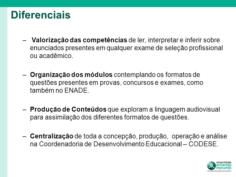 Diferenciais – Valorização das competências de ler, interpretar e inferir sobre enunciados presentes em qualquer exame de seleção profissional ou acadêmico.
