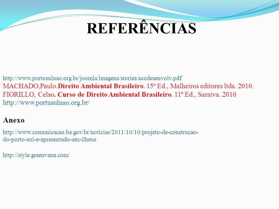 http://www.comunicacao.ba.gov.br/noticias/2011/10/10/projeto-de-construcao- do-porto-sul-e-apresentado-em-ilheus REFERÊNCIAS http://www.portosulnao.org.br/joomla/imagens/stories/ecodesenvolv.pdf MACHADO,Paulo.Direito Ambiental Brasileiro.