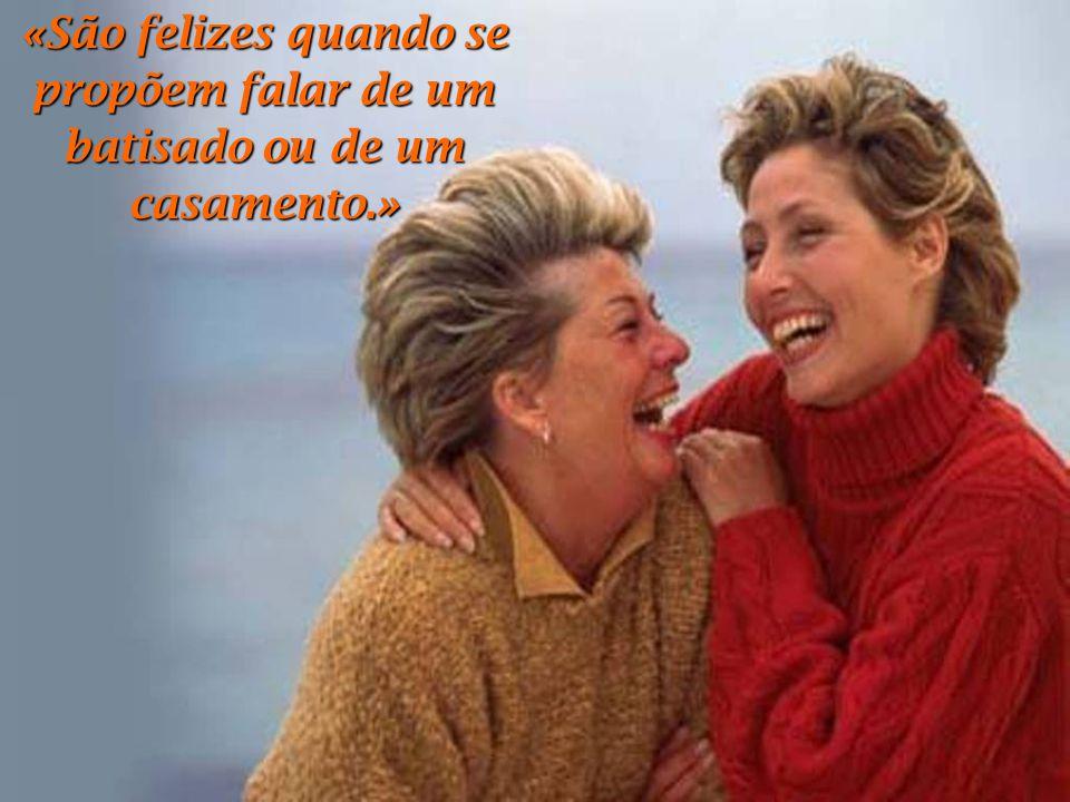 «Elas choram quando os seus filhos têm sucesso e congratulam-se pelas possibilidades de seus amigos.»