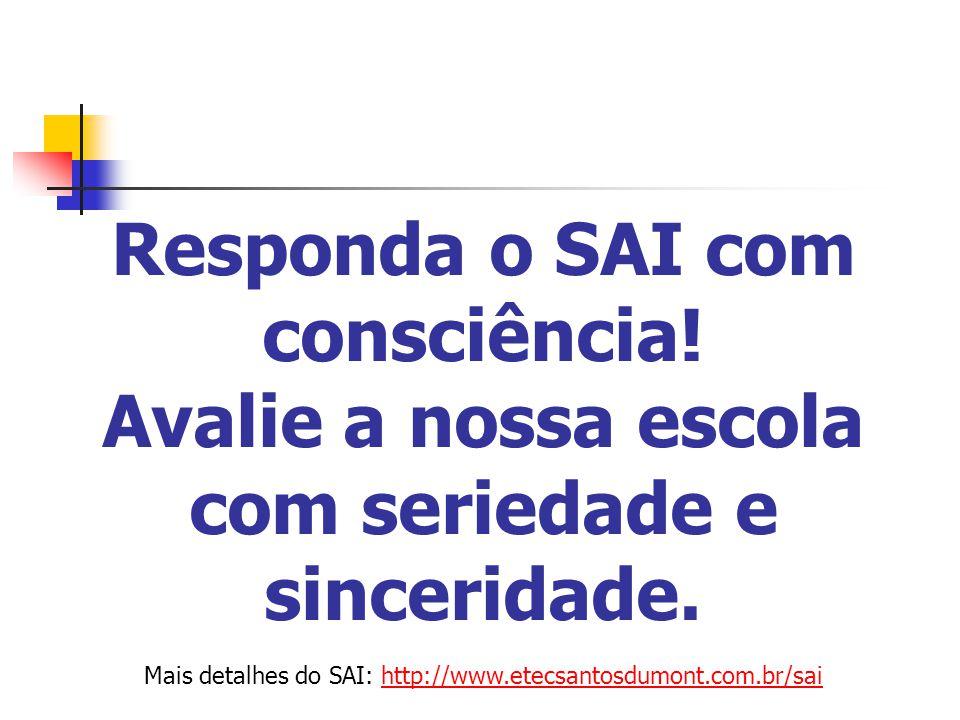 Responda o SAI com consciência! Avalie a nossa escola com seriedade e sinceridade. Mais detalhes do SAI: http://www.etecsantosdumont.com.br/saihttp://