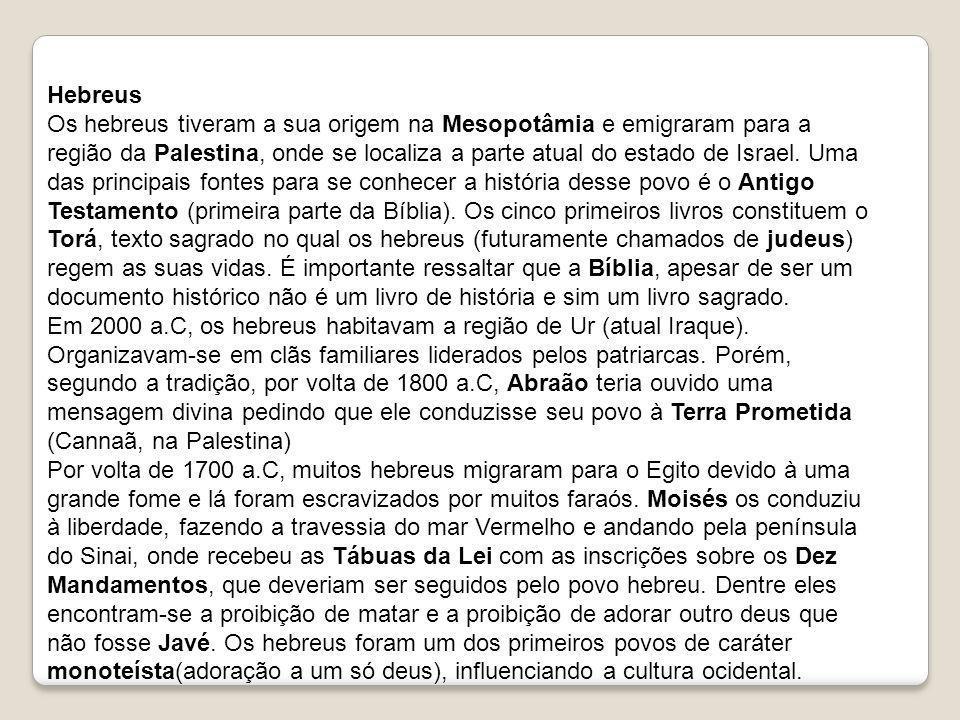 Hebreus Os hebreus tiveram a sua origem na Mesopotâmia e emigraram para a região da Palestina, onde se localiza a parte atual do estado de Israel. Uma
