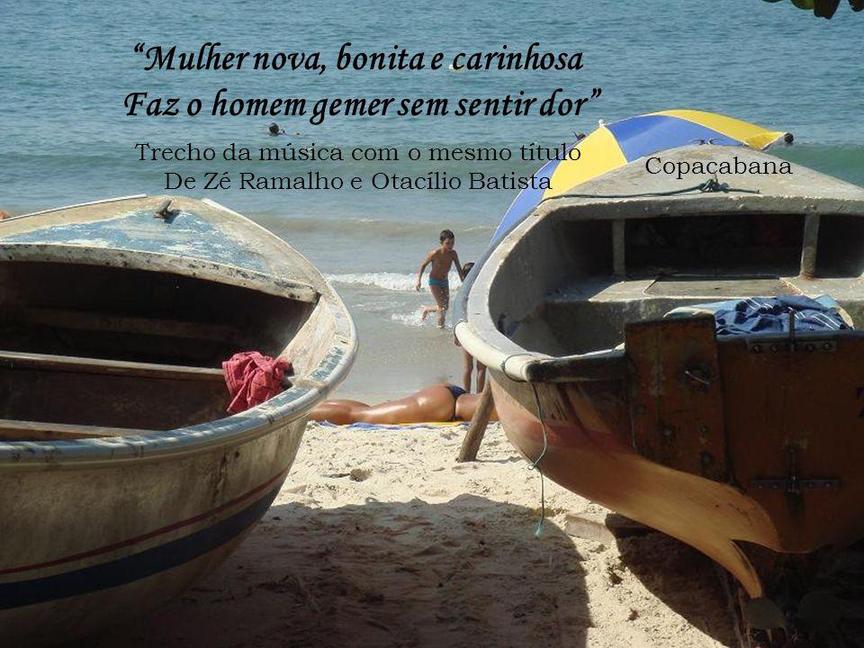 Copacabana Mulher nova, bonita e carinhosa Faz o homem gemer sem sentir dor Trecho da música com o mesmo título De Zé Ramalho e Otacílio Batista