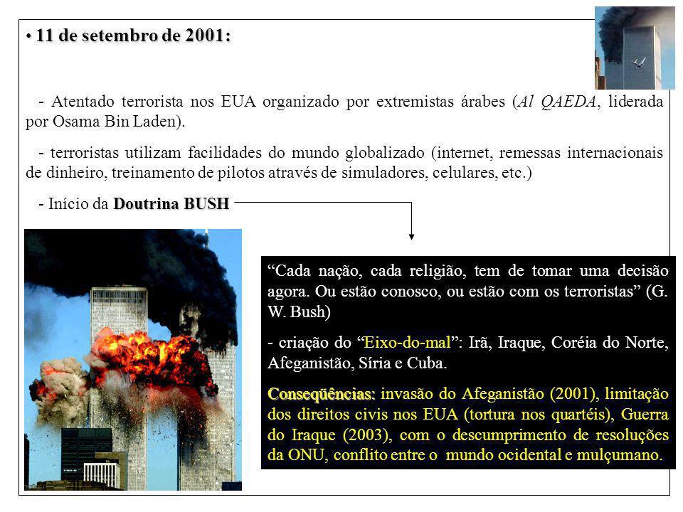 11 de setembro de 2001: 11 de setembro de 2001: - Atentado terrorista nos EUA organizado por extremistas árabes (Al QAEDA, liderada por Osama Bin Laden).