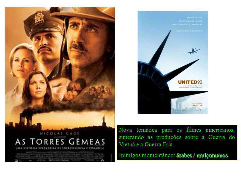 Nova temática para os filmes americanos, superando as produções sobre a Guerra do Vietnã e a Guerra Fria. árabes / mulçumanos Inimigos momentâneo: ára