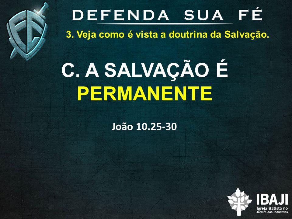 3. Veja como é vista a doutrina da Salvação. C. A SALVAÇÃO É PERMANENTE João 10.25-30