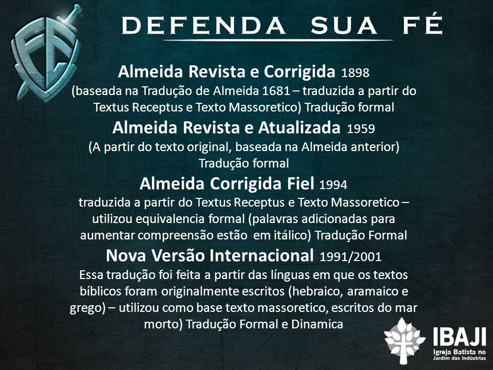 Almeida Revista e Corrigida 1898 (baseada na Tradução de Almeida 1681 – traduzida a partir do Textus Receptus e Texto Massoretico) Tradução formal Alm