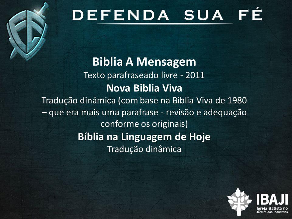 Biblia A Mensagem Texto parafraseado livre - 2011 Nova Biblia Viva Tradução dinâmica (com base na Biblia Viva de 1980 – que era mais uma parafrase - r