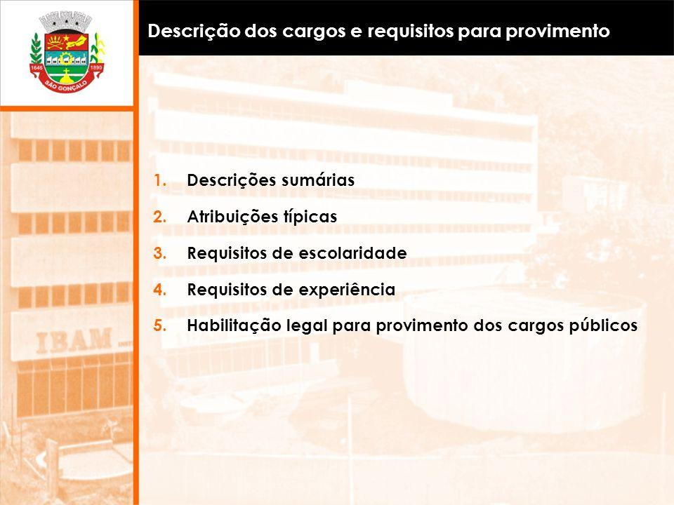 1.Descrições sumárias 2.Atribuições típicas 3.Requisitos de escolaridade 4.Requisitos de experiência 5.Habilitação legal para provimento dos cargos pú