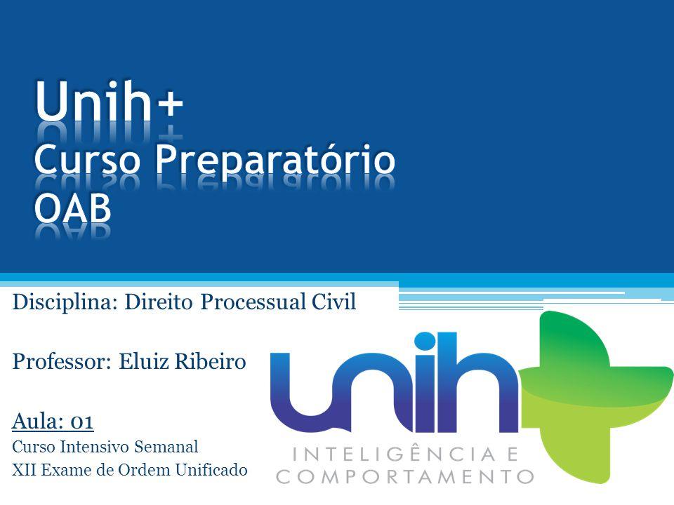 Disciplina: Direito Processual Civil Professor: Eluiz Ribeiro Aula: 01 Curso Intensivo Semanal XII Exame de Ordem Unificado