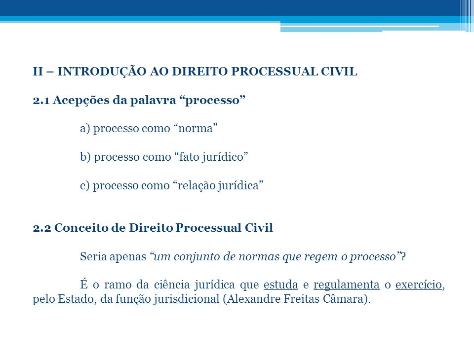 II – INTRODUÇÃO AO DIREITO PROCESSUAL CIVIL 2.1 Acepções da palavra processo a) processo como norma b) processo como fato jurídico c) processo como re