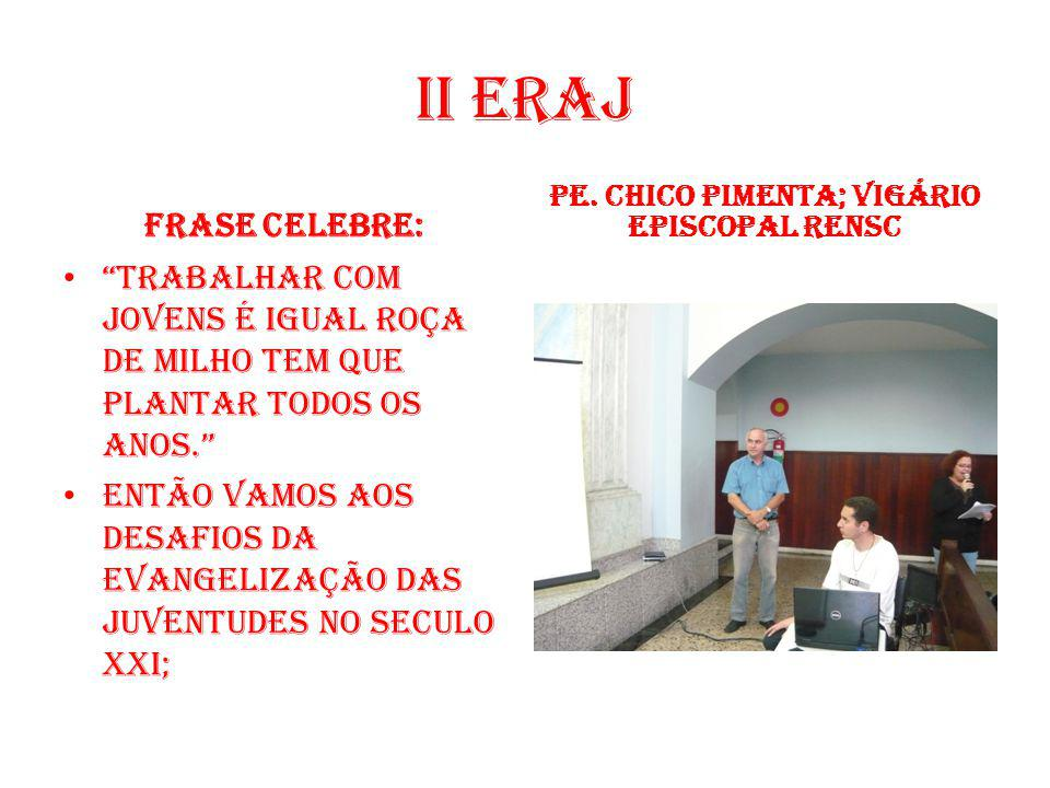 VEM AÍ O II ERAJ Local: Fraternidade Rivotorto – casa dos franciscanos – ofm. Rua Principal, 1.100; Bairro: Areias de Baixo – Ribeirão das neves. (31)