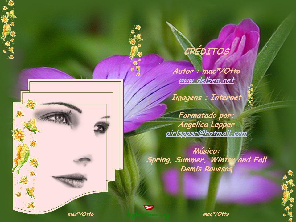 CRÉDITOS Autor : mac*/Otto www.delben.net Imagens : Internet Formatado por: Angelica Lepper airlepper@hotmail.com Música: Spring, Summer, Winter and Fall Demis Roussos mac*/Otto