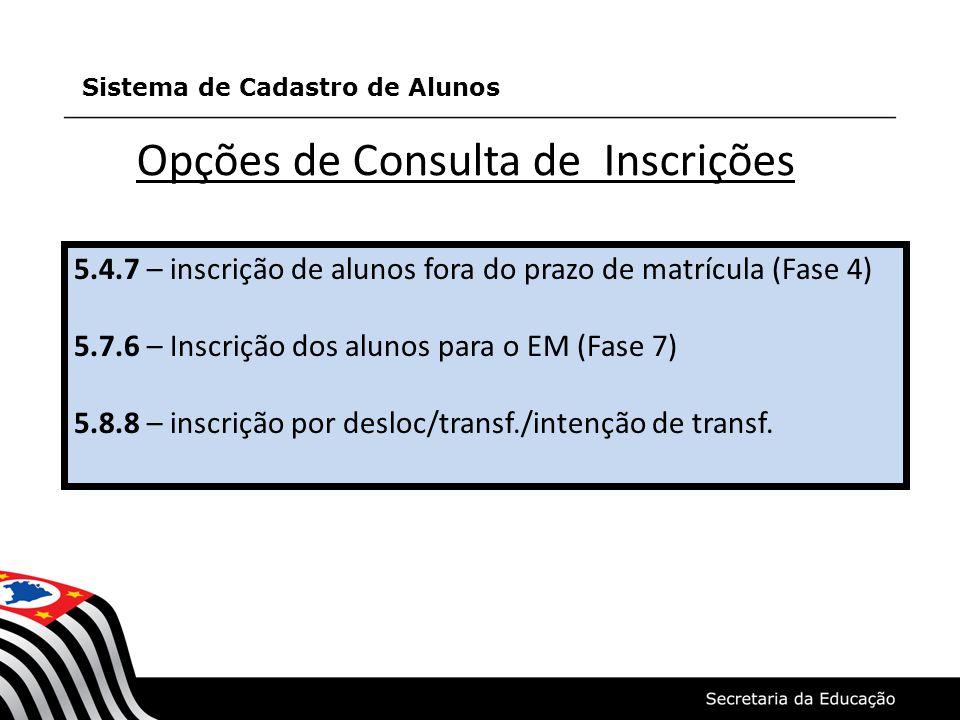 Opções de Consulta de Inscrições 5.4.7 – inscrição de alunos fora do prazo de matrícula (Fase 4) 5.7.6 – Inscrição dos alunos para o EM (Fase 7) 5.8.8