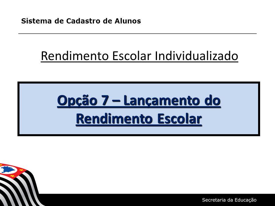 Opção 7 – Lançamento do Rendimento Escolar Rendimento Escolar Individualizado Sistema de Cadastro de Alunos