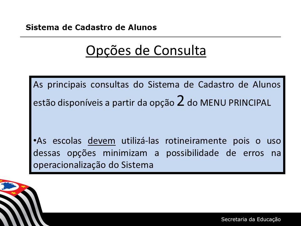 Opções de Consulta As principais consultas do Sistema de Cadastro de Alunos estão disponíveis a partir da opção 2 do MENU PRINCIPAL As escolas devem u