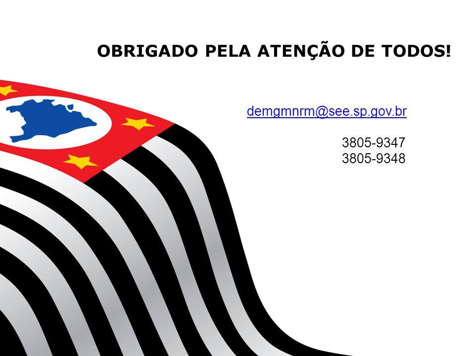 OBRIGADO PELA ATENÇÃO DE TODOS! demgmnrm@see.sp.gov.br 3805-9347 3805-9348