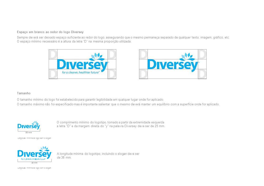 Espaço em branco ao redor do logo Diversey Sempre deverá ser deixado espaço suficiente ao redor do logo, assegurando que o mesmo permaneça separado de