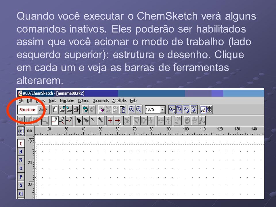 Quando você executar o ChemSketch verá alguns comandos inativos. Eles poderão ser habilitados assim que você acionar o modo de trabalho (lado esquerdo