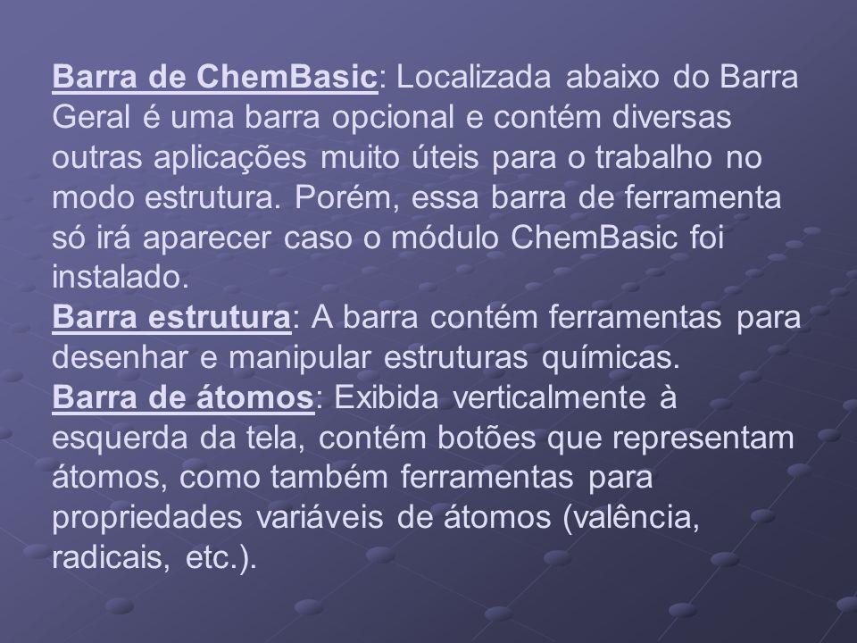 Barra de ChemBasic: Localizada abaixo do Barra Geral é uma barra opcional e contém diversas outras aplicações muito úteis para o trabalho no modo estr