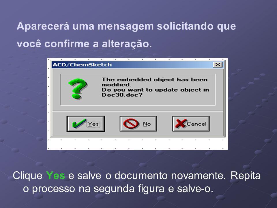 Aparecerá uma mensagem solicitando que você confirme a alteração. Clique Yes e salve o documento novamente. Repita o processo na segunda figura e salv
