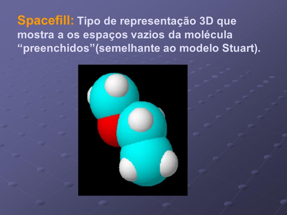 Spacefill: Tipo de representação 3D que mostra a os espaços vazios da molécula preenchidos(semelhante ao modelo Stuart).