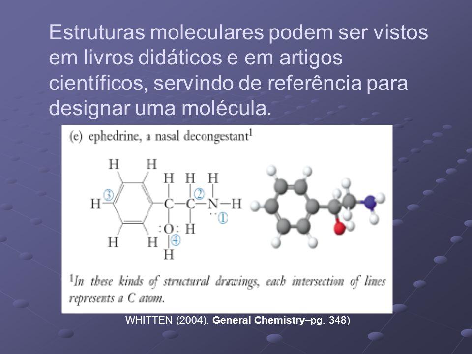 Estruturas moleculares podem ser vistos em livros didáticos e em artigos científicos, servindo de referência para designar uma molécula. WHITTEN (2004