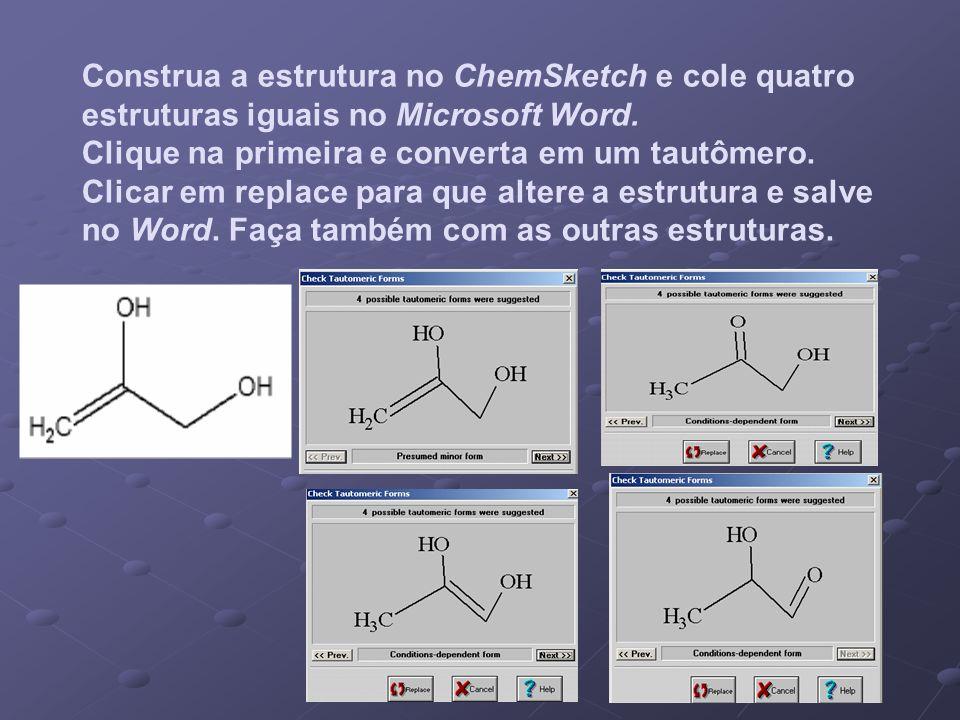 Construa a estrutura no ChemSketch e cole quatro estruturas iguais no Microsoft Word. Clique na primeira e converta em um tautômero. Clicar em replace