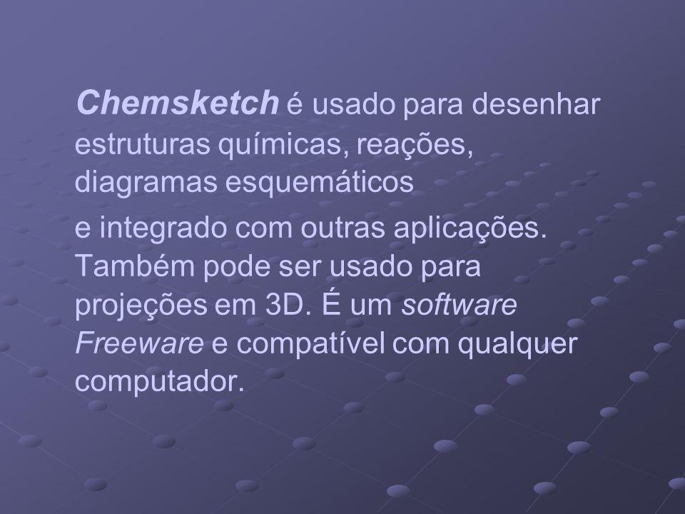 Chemsketch é usado para desenhar estruturas químicas, reações, diagramas esquemáticos e integrado com outras aplicações. Também pode ser usado para pr