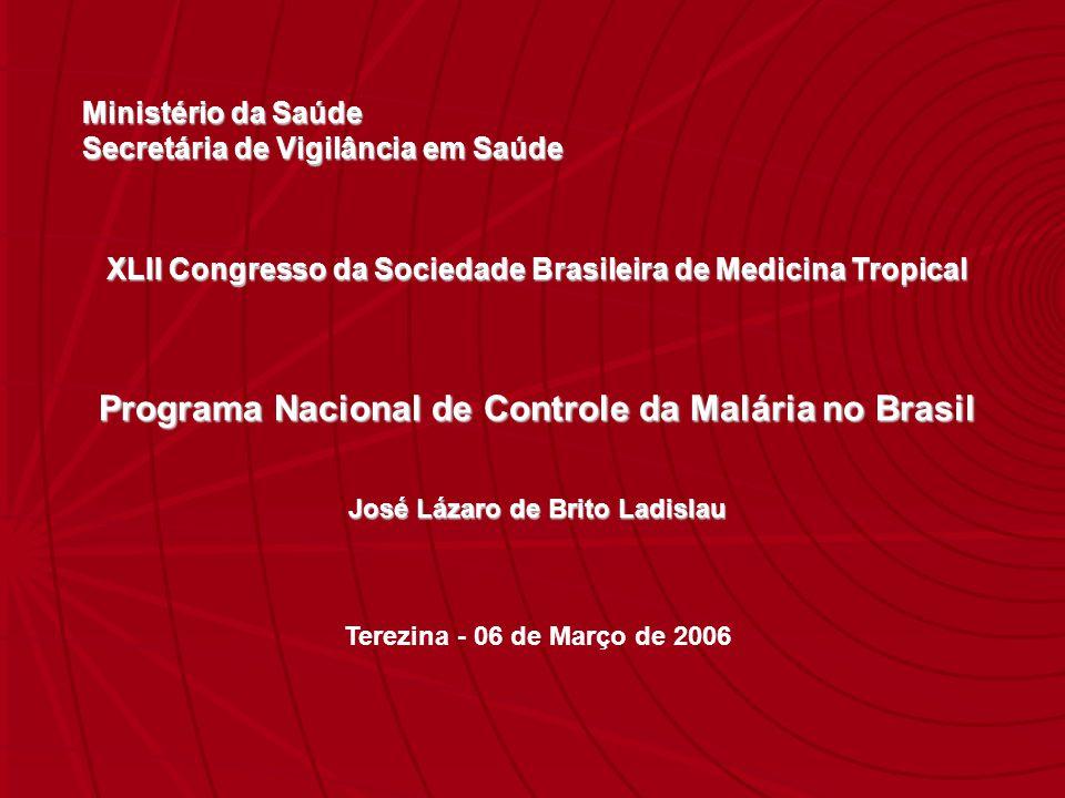 Ministério da Saúde Secretária de Vigilância em Saúde XLII Congresso da Sociedade Brasileira de Medicina Tropical Programa Nacional de Controle da Mal