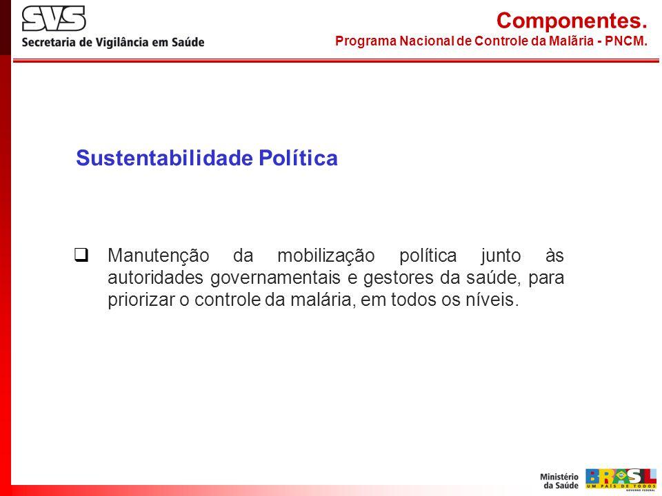 Sustentabilidade Política Manutenção da mobilização política junto às autoridades governamentais e gestores da saúde, para priorizar o controle da mal