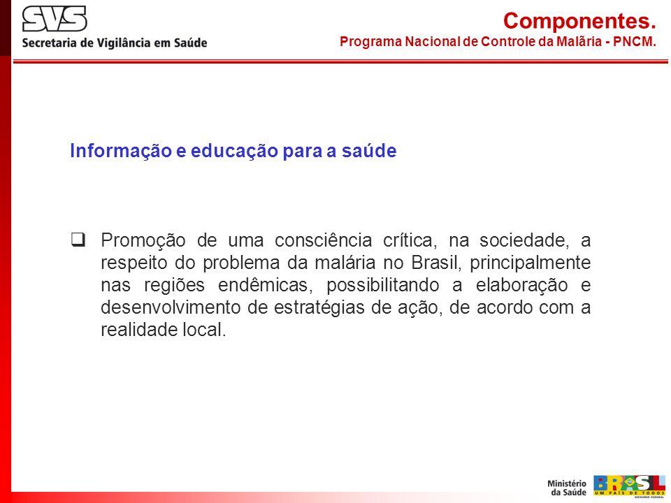 Informação e educação para a saúde Promoção de uma consciência crítica, na sociedade, a respeito do problema da malária no Brasil, principalmente nas