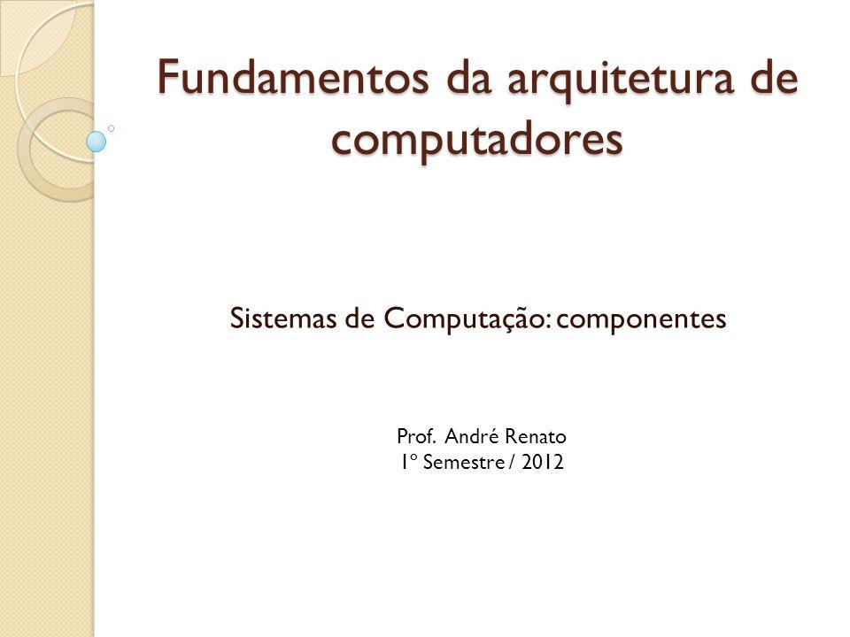 Sistemas de Computação: componentes Após o processamento de todos os dados, os algoritmos (programas) normalmente informam o usuário sobre o resultado dos comandos pedidos.