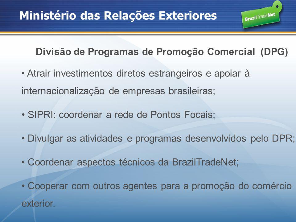 Ministério das Relações Exteriores Divisão de Programas de Promoção Comercial (DPG) Atrair investimentos diretos estrangeiros e apoiar à internacional