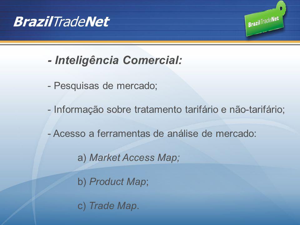 - Inteligência Comercial: - Pesquisas de mercado; - Informação sobre tratamento tarifário e não-tarifário; - Acesso a ferramentas de análise de mercad