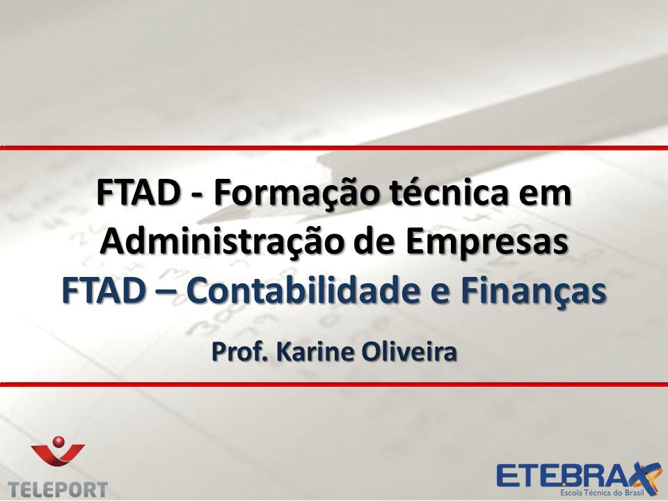 FTAD - Formação técnica em Administração de Empresas FTAD – Contabilidade e Finanças Prof. Karine Oliveira