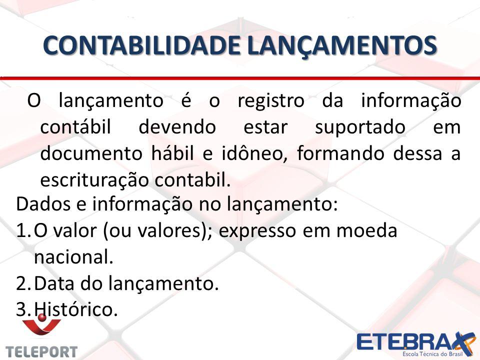 CONTABILIDADE LANÇAMENTOS O lançamento é o registro da informação contábil devendo estar suportado em documento hábil e idôneo, formando dessa a escri