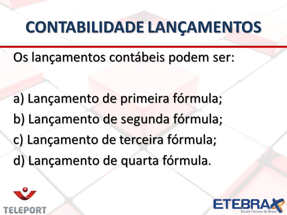 CONTABILIDADE LANÇAMENTOS Os lançamentos contábeis podem ser: a) Lançamento de primeira fórmula; b) Lançamento de segunda fórmula; c) Lançamento de te