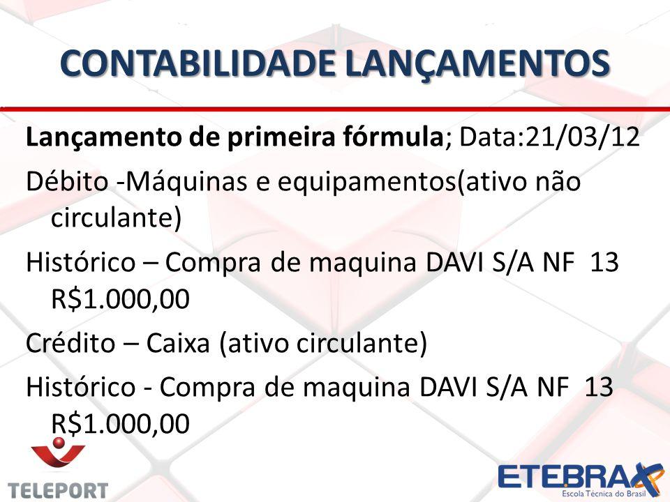 CONTABILIDADE LANÇAMENTOS Lançamento de primeira fórmula; Data:21/03/12 Débito -Máquinas e equipamentos(ativo não circulante) Histórico – Compra de ma