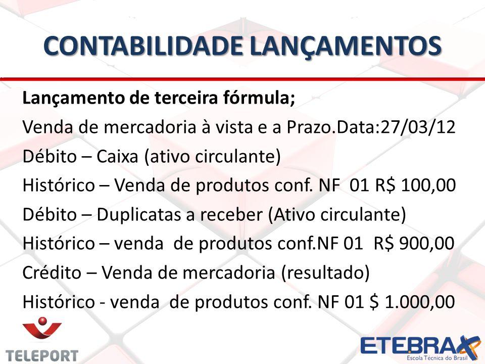 CONTABILIDADE LANÇAMENTOS Lançamento de terceira fórmula; Venda de mercadoria à vista e a Prazo.Data:27/03/12 Débito – Caixa (ativo circulante) Histór