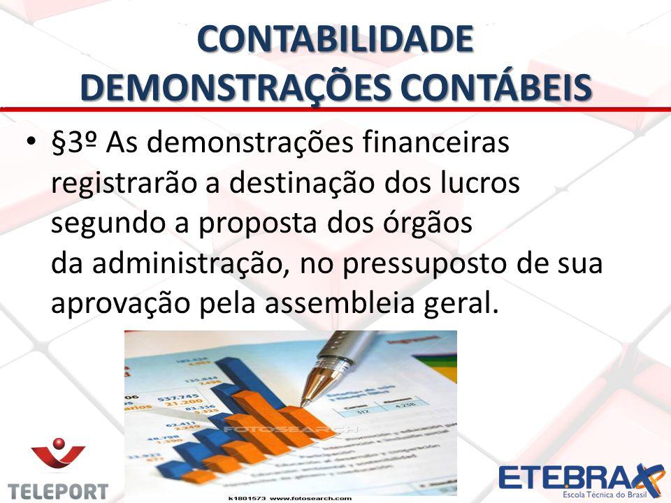 CONTABILIDADE DEMONSTRAÇÕES CONTÁBEIS §3º As demonstrações financeiras registrarão a destinação dos lucros segundo a proposta dos órgãos da administra
