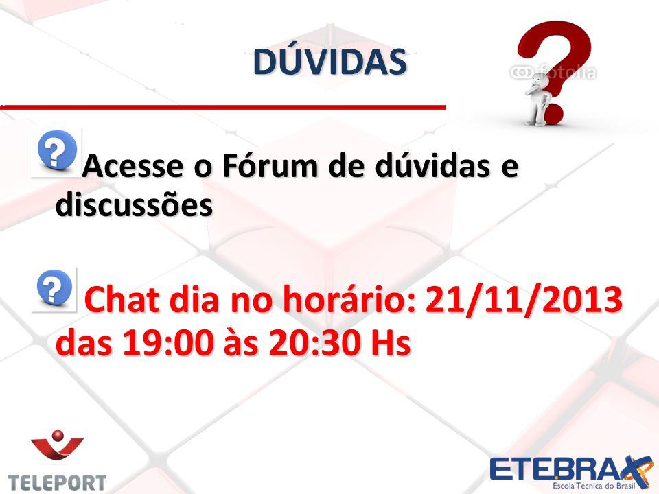 DÚVIDAS Acesse o Fórum de dúvidas e discussões Chat dia no horário: 21/11/2013 das 19:00 às 20:30 Hs Chat dia no horário: 21/11/2013 das 19:00 às 20:3