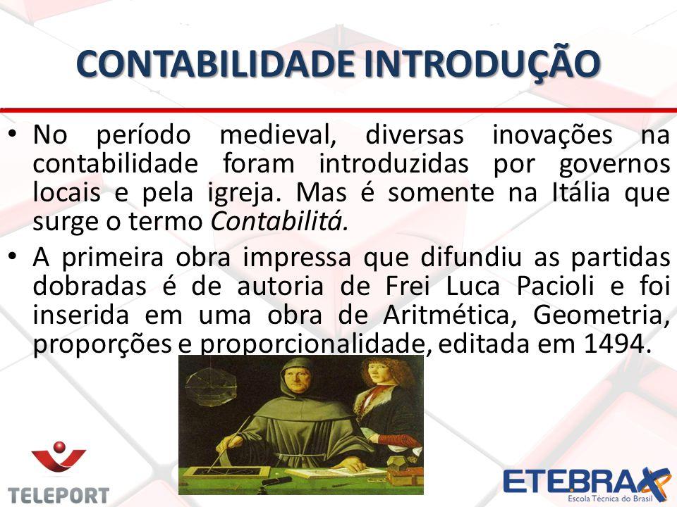 CONTABILIDADE INTRODUÇÃO No período medieval, diversas inovações na contabilidade foram introduzidas por governos locais e pela igreja. Mas é somente